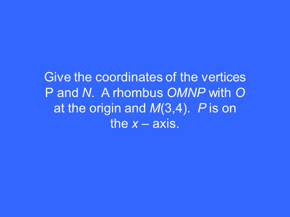 Give the coordinates of the vertices P and N. A rhombus OMNP with O at the origin and M(3,4).