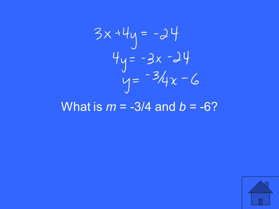 What is m = -3/4 and b = -6