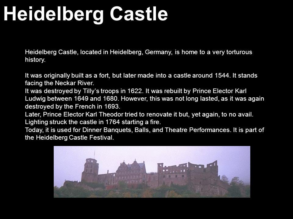 Heidelberg Castle Heidelberg Castle, located in Heidelberg, Germany, is home to a very torturous history.