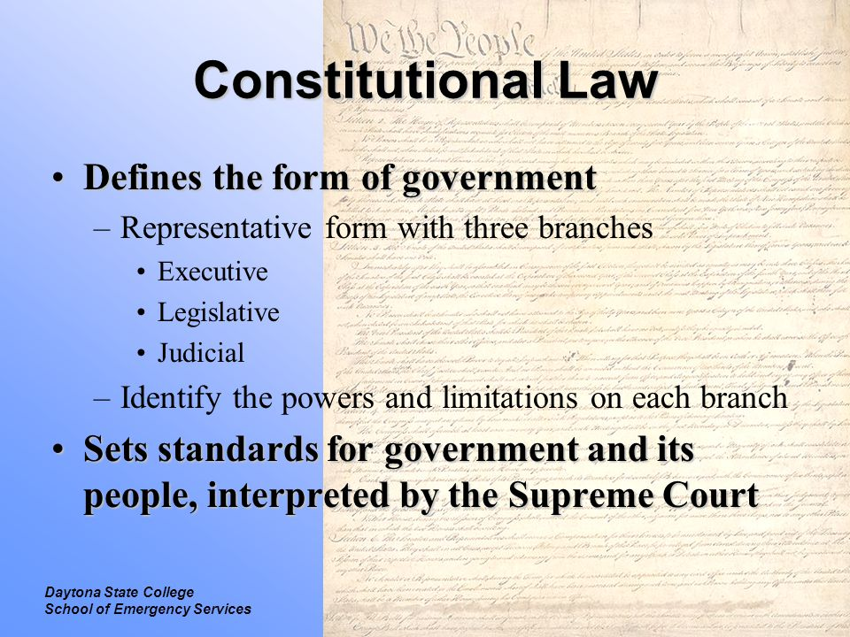 Legal Introduction to Law Daytona State College School of Emergency Services Constitutional Law Florida ConstitutionFlorida Constitution –Modeled after the U.S.