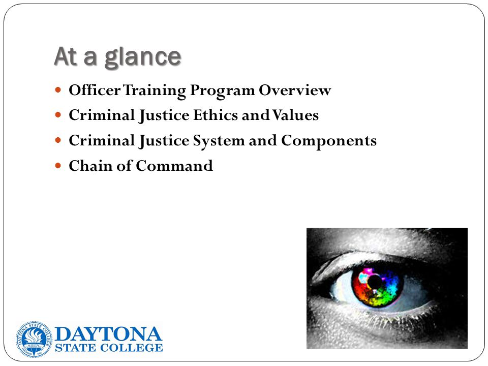 At a glance Officer Training Program Overview Criminal Justice Ethics and Values Criminal Justice System and Components Chain of Command