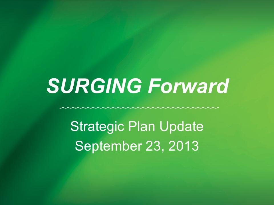 SURGING Forward Strategic Plan Update September 23, 2013
