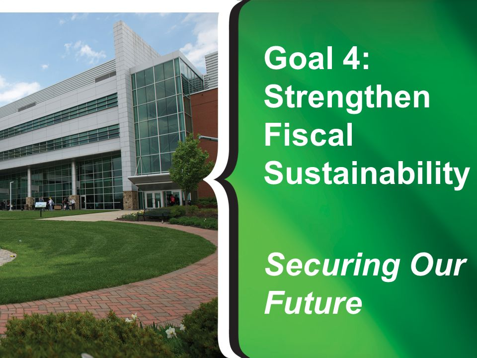 Goal 4: Strengthen Fiscal Sustainability Securing Our Future
