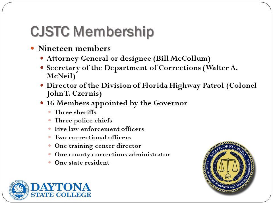 CJSTC Membership Nineteen members Attorney General or designee (Bill McCollum) Secretary of the Department of Corrections (Walter A.