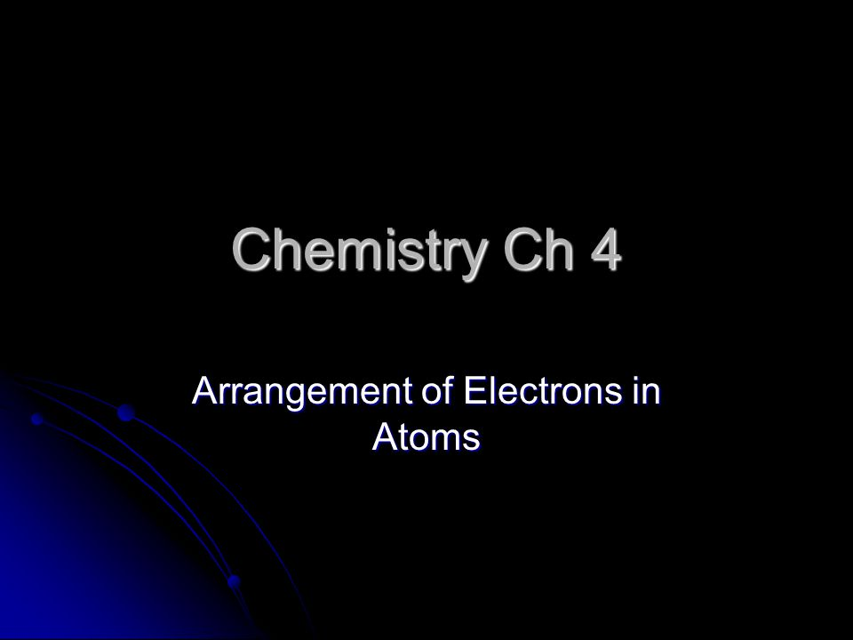 Chemistry Ch 4 Arrangement of Electrons in Atoms