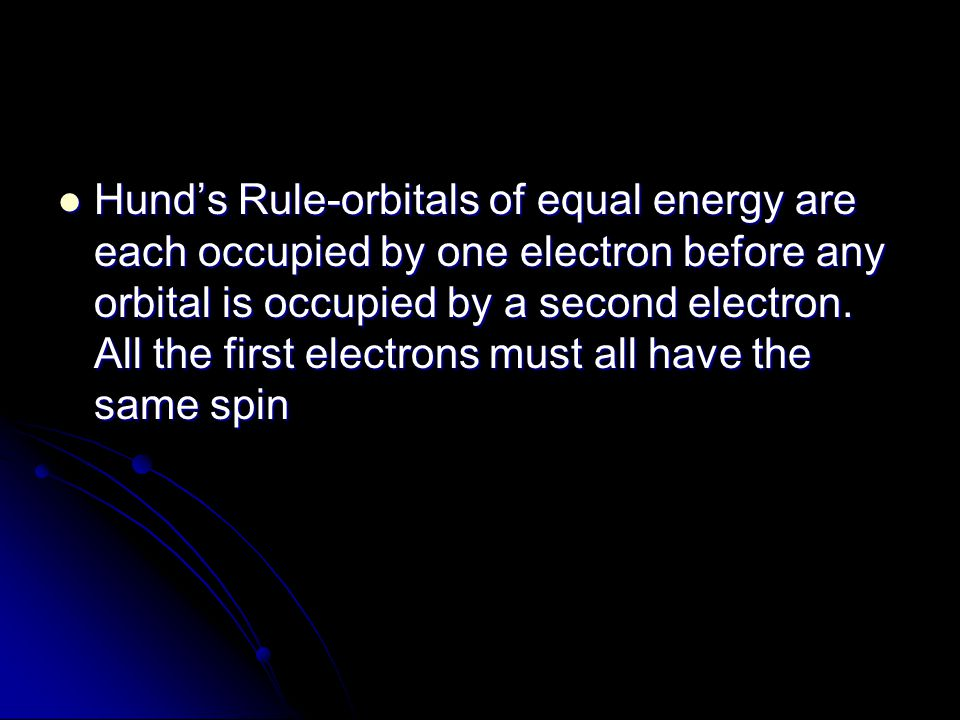 Hund's Rule-orbitals of equal energy are each occupied by one electron before any orbital is occupied by a second electron. All the first electrons mu