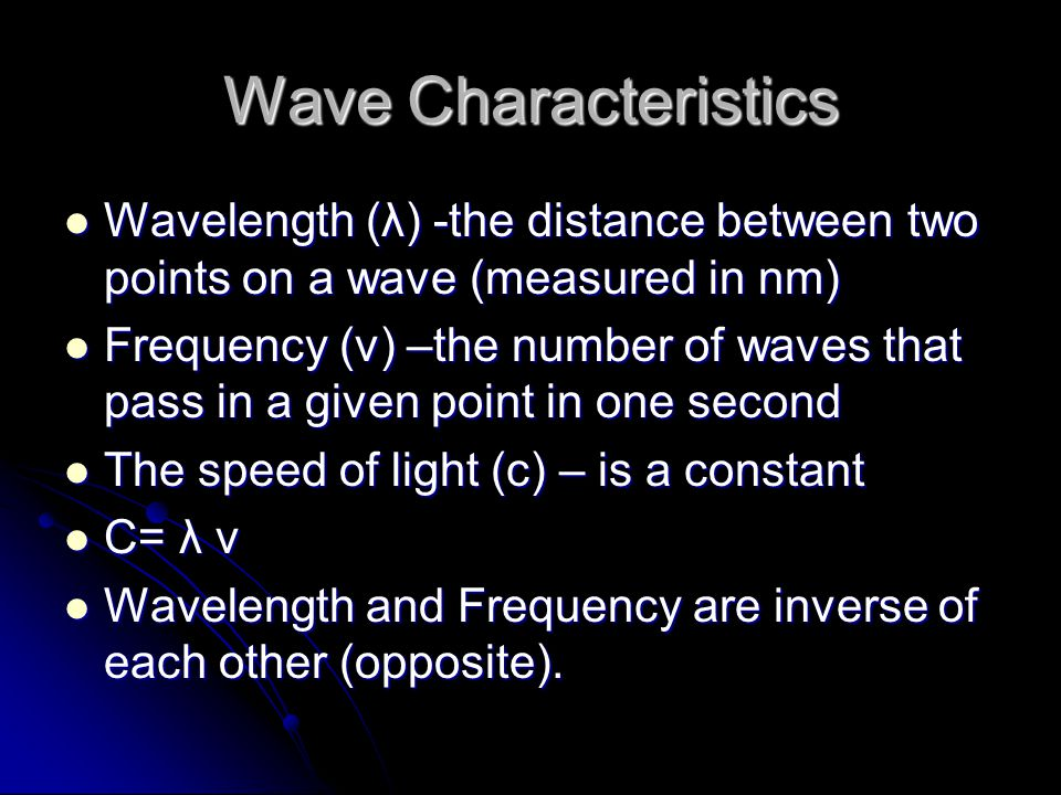 Wave Characteristics Wavelength (λ) -the distance between two points on a wave (measured in nm) Wavelength (λ) -the distance between two points on a w