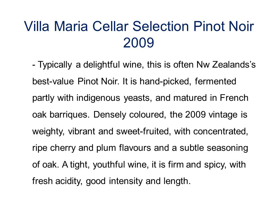 Villa Maria Cellar Selection Pinot Noir 2009 - Typically a delightful wine, this is often Nw Zealands's best-value Pinot Noir.