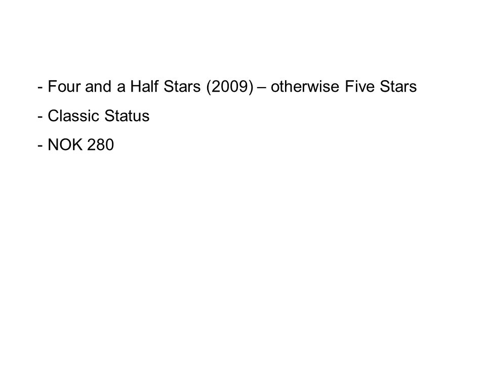 - Four and a Half Stars (2009) – otherwise Five Stars - Classic Status - NOK 280