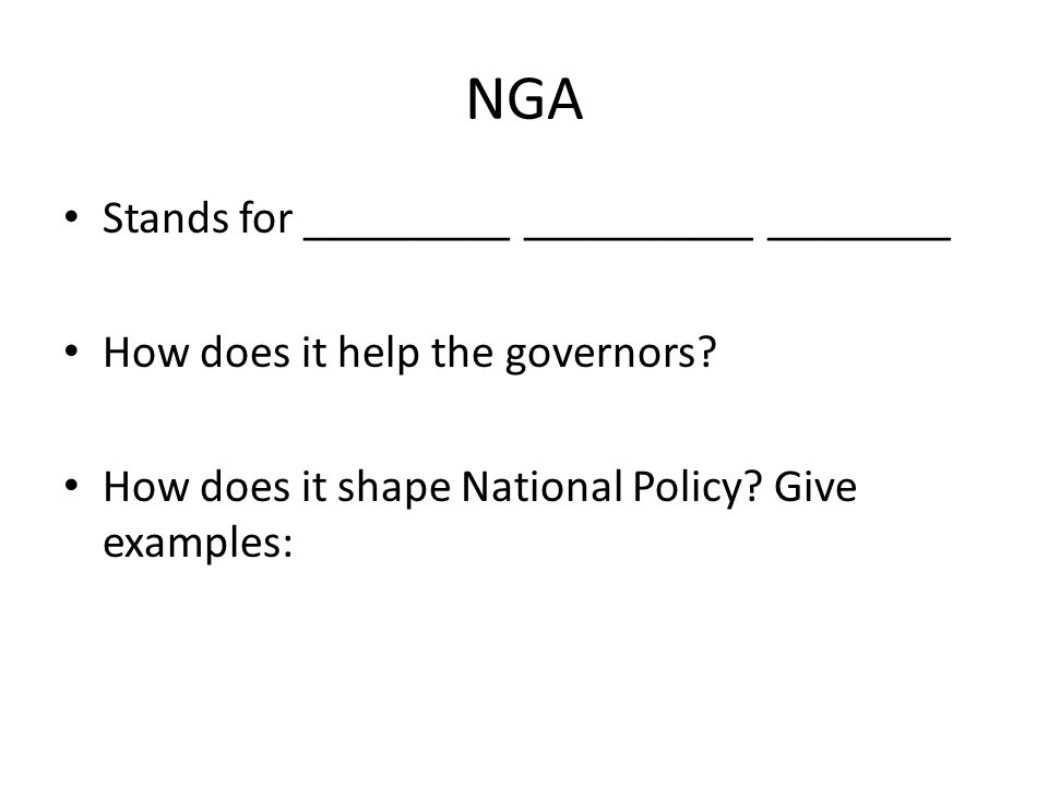 NGA Stands for _________ __________ ________ How does it help the governors.