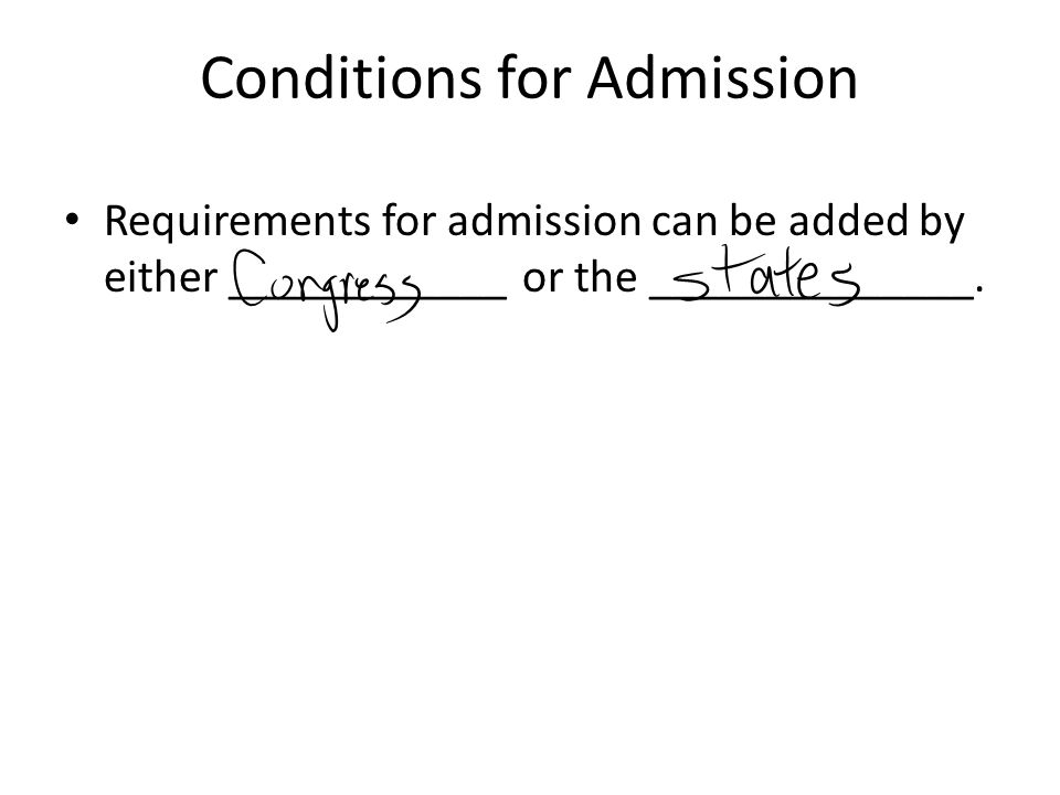 Conditions for Admission Requirements for admission can be added by either ____________ or the ______________.