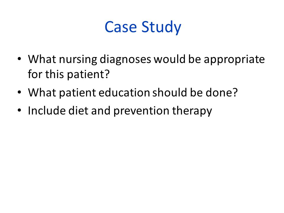 Case Study What nursing diagnoses would be appropriate for this patient.