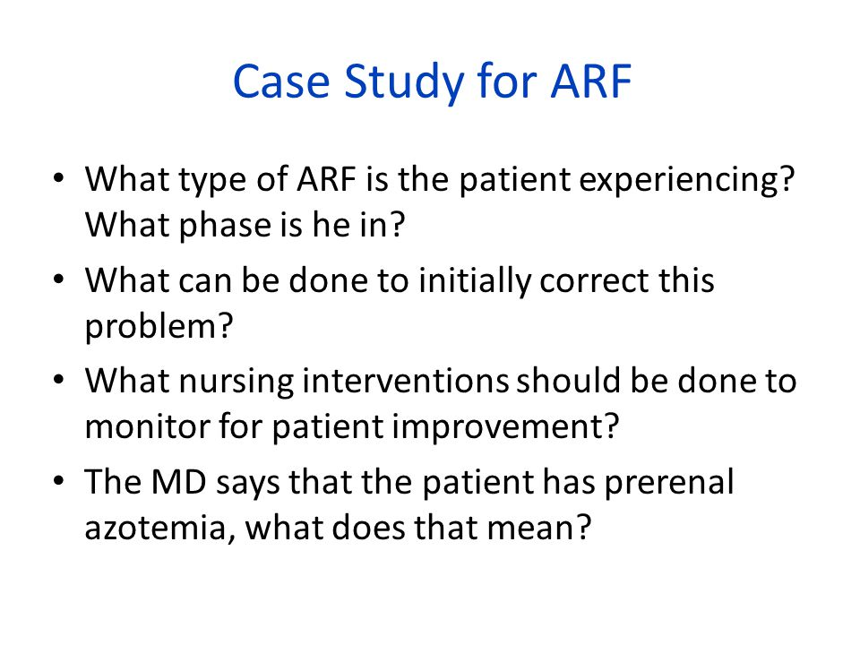Case Study for ARF What type of ARF is the patient experiencing.