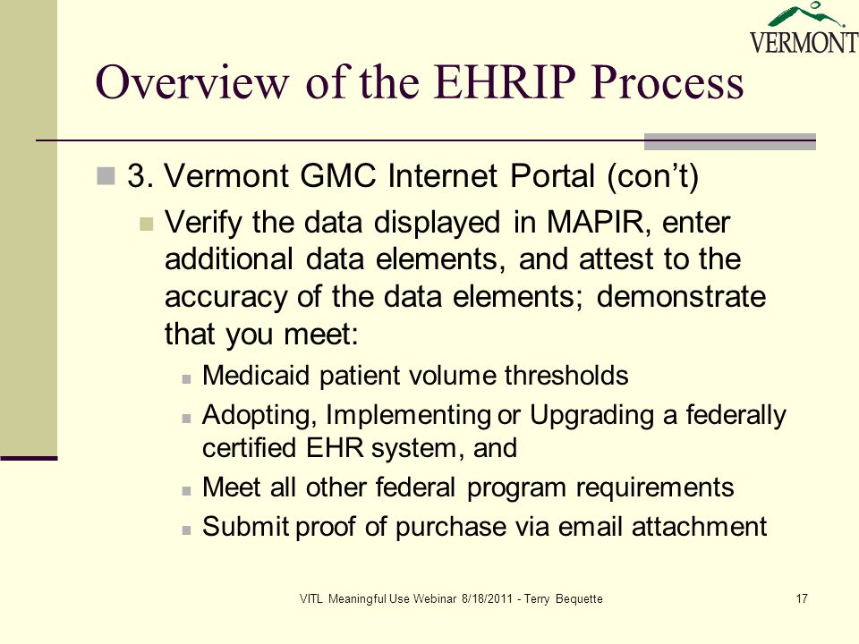 VITL Meaningful Use Webinar 8/18/2011 - Terry Bequette17 Overview of the EHRIP Process 3.