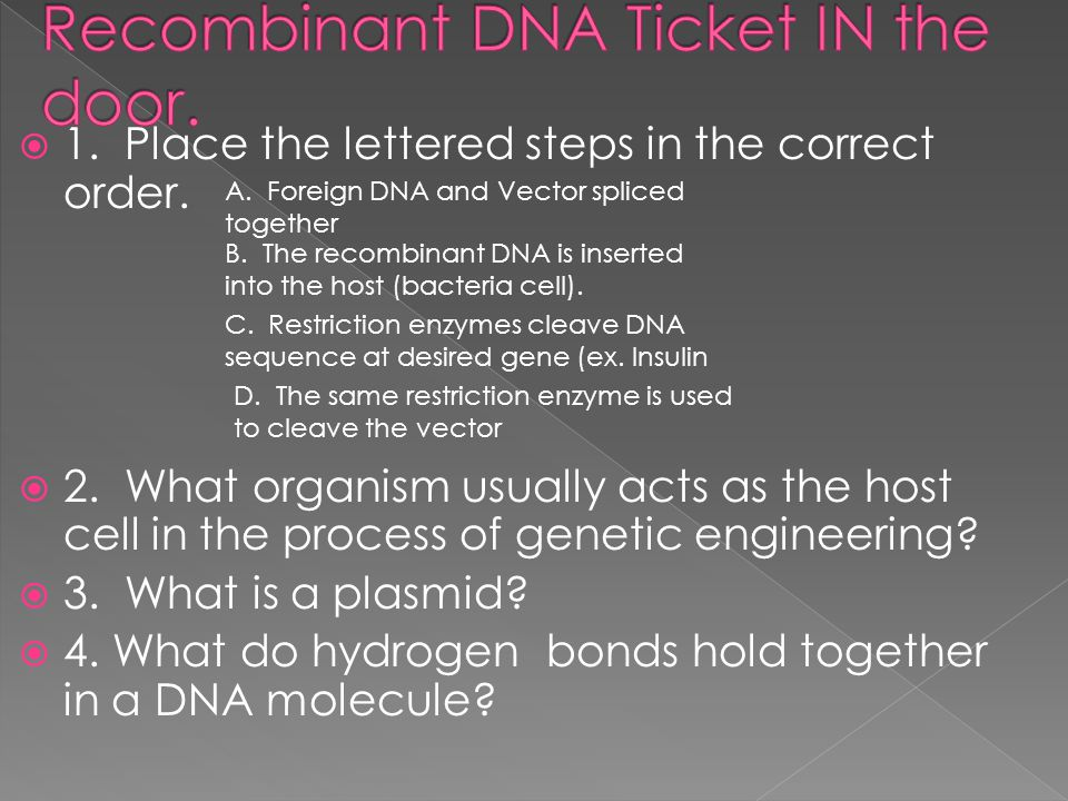 1. Foreign DNA is spliced into what type of organism? 2. What is a most common use of Recombinant DNA? 3. Tobacco plant displays a bioluminescence (gl