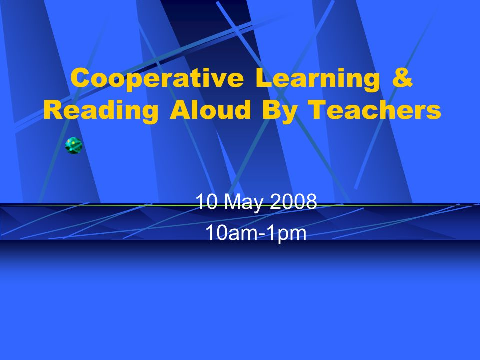 Cooperative Learning & Reading Aloud By Teachers 10 May 2008 10am-1pm