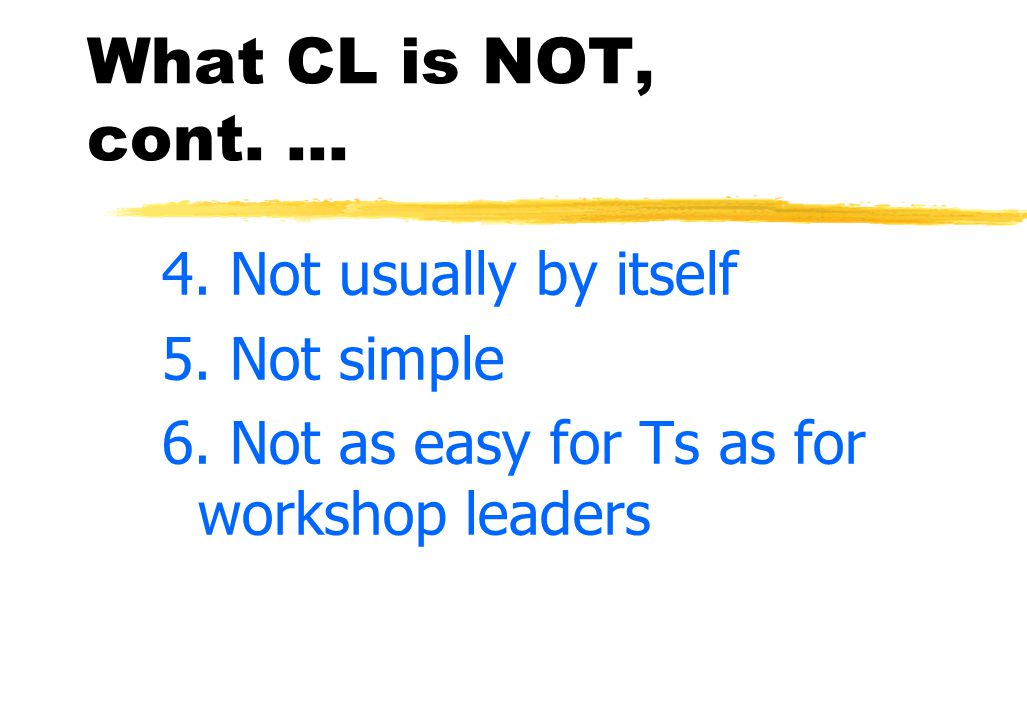 Definition of CL, cont.... What CL is NOT: 1. Not new 2. Not all the time 3. Not magic