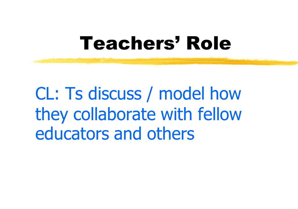 Dimensions of CL Instead of: As far as Ss know, Ts don't participate in grps 8. Teachers' Roles