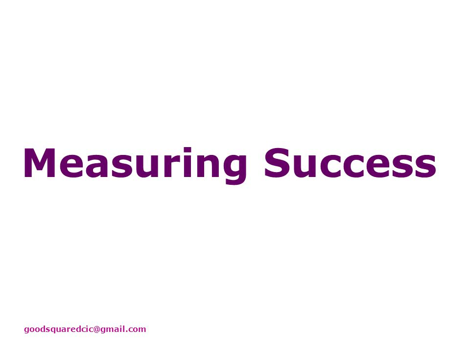 Measuring Success goodsquaredcic@gmail.com