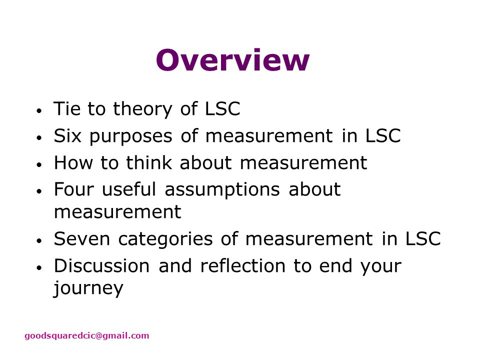 Six purposes of measurement in LSC efforts 1.Help clarify topic…vision…key themes 2.