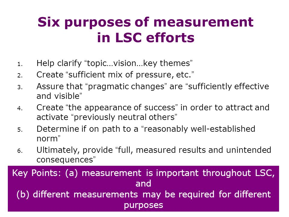 Six purposes of measurement in LSC efforts 1. Help clarify topic…vision…key themes 2.