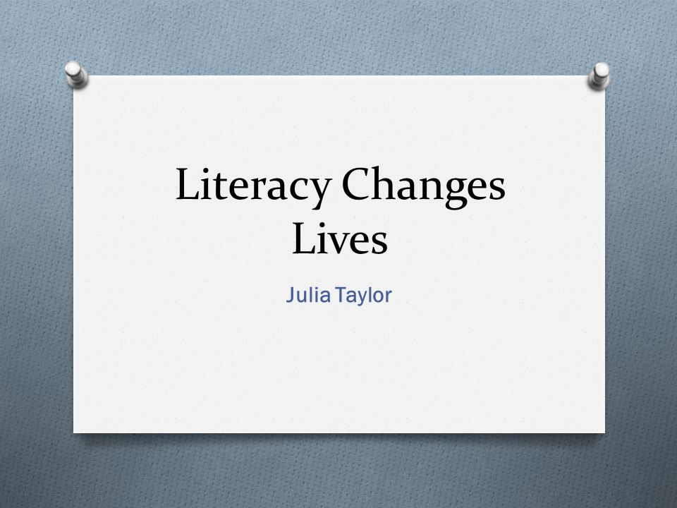 Literacy Changes Lives Julia Taylor