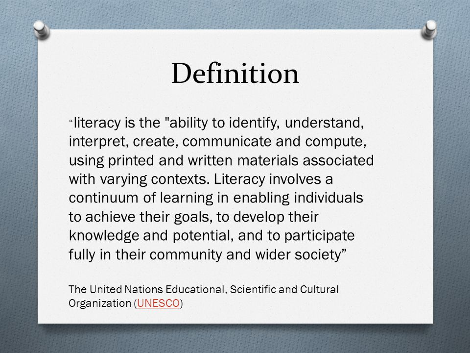 Definition literacy is the ability to identify, understand, interpret, create, communicate and compute, using printed and written materials associated with varying contexts.