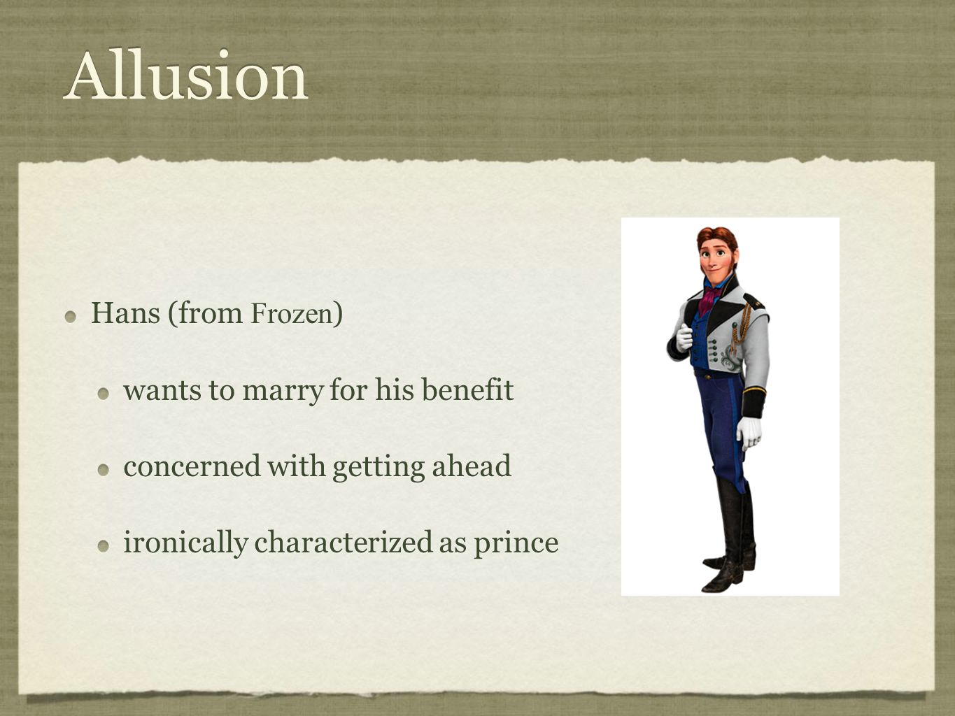 Allusion Hans (from Frozen ) wants to marry for his benefit concerned with getting ahead ironically characterized as prince Hans (from Frozen ) wants to marry for his benefit concerned with getting ahead ironically characterized as prince