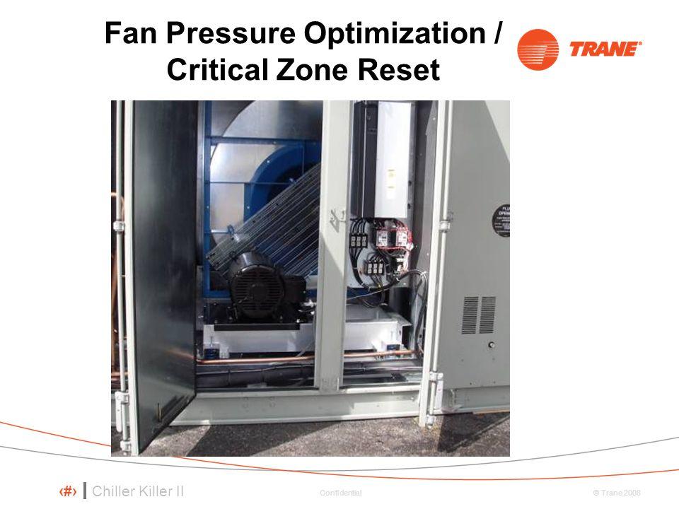 Chiller Killer II 80 © Trane 2008 Confidential Fan Pressure Optimization / Critical Zone Reset