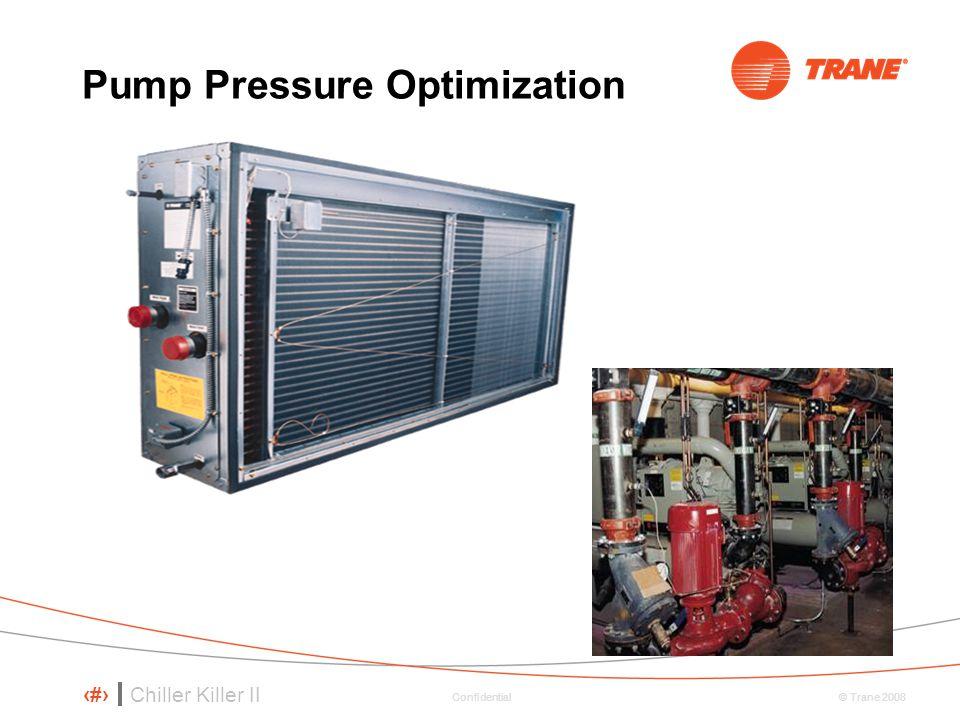 Chiller Killer II 88 © Trane 2008 Confidential Pump Pressure Optimization