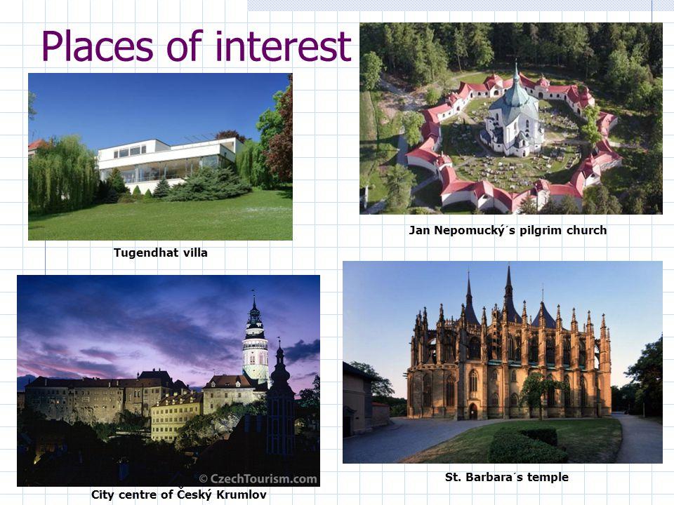 Places of interest City centre of Český Krumlov Tugendhat villa Jan Nepomucký´s pilgrim church St. Barbara´s temple