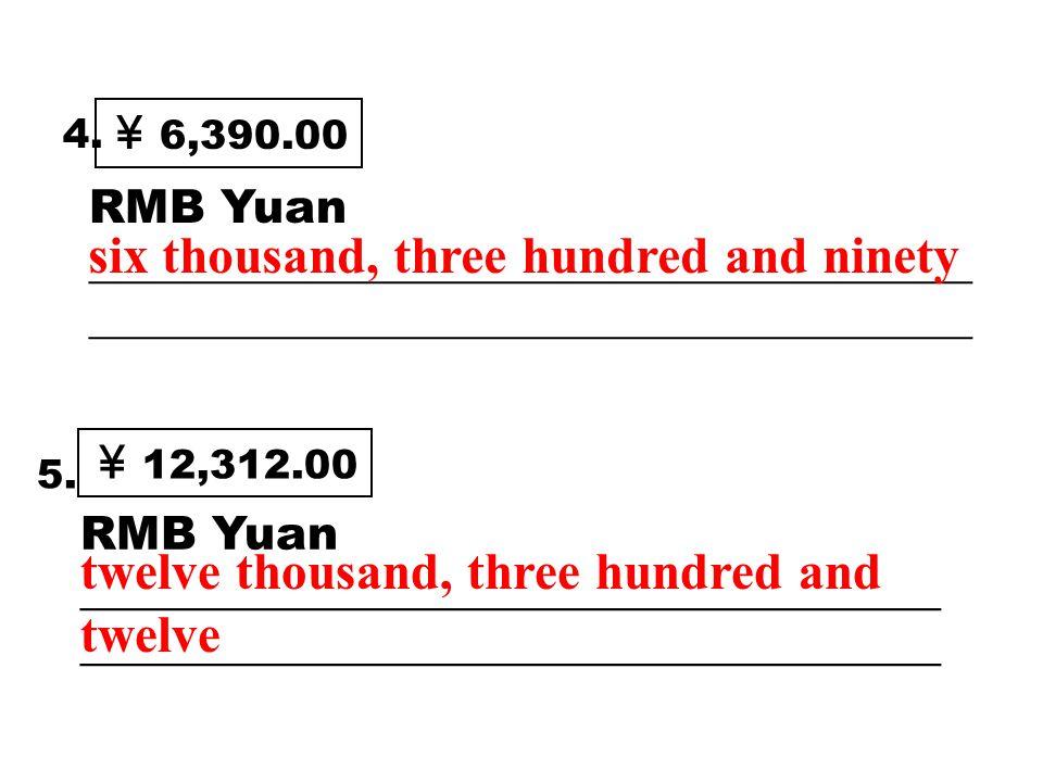 5. ¥ 12,312.00 RMB Yuan _____________________________________ _____________________________________ twelve thousand, three hundred and twelve 4. ¥ 6,3