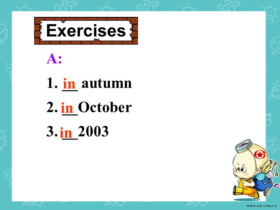 Exercises A: 1. __ autumn 2. __October 3. __2003 in