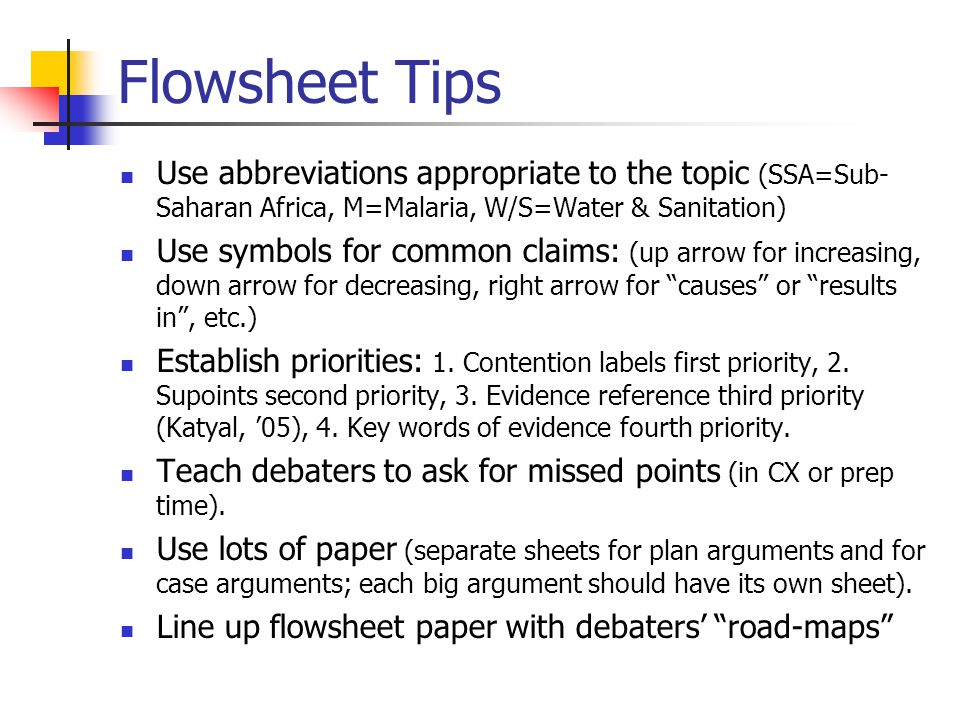 Flowsheet Tips Use abbreviations appropriate to the topic (SSA=Sub- Saharan Africa, M=Malaria, W/S=Water & Sanitation) Use symbols for common claims: