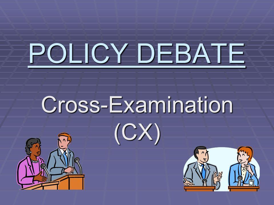 POLICY DEBATE Cross-Examination (CX)