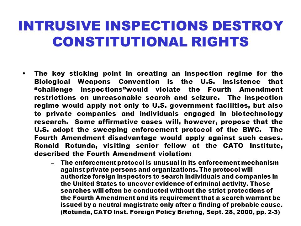 INTRUSIVE INSPECTIONS DESTROY CONSTITUTIONAL RIGHTS The key sticking point in creating an inspection regime for the Biological Weapons Convention is the U.S.