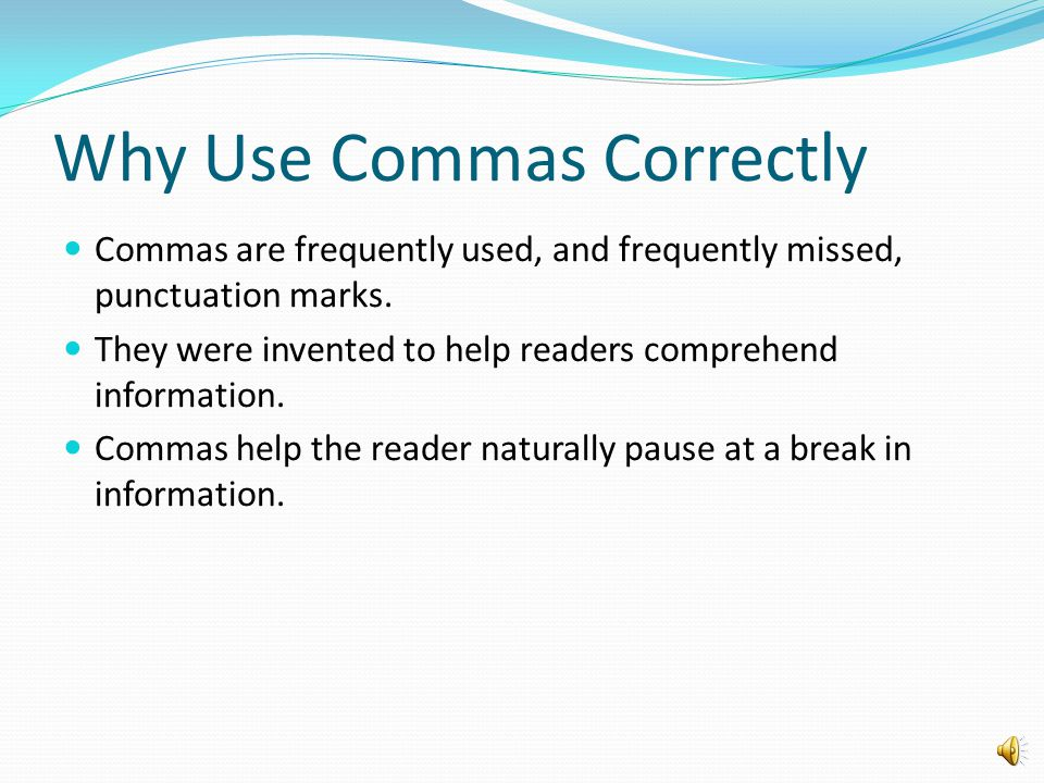 Items in a Series Use commas between items in a series.