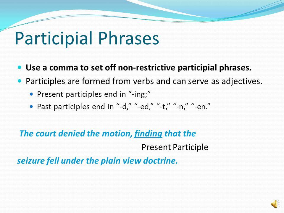 Participial Phrases Use a comma to set off non-restrictive participial phrases.