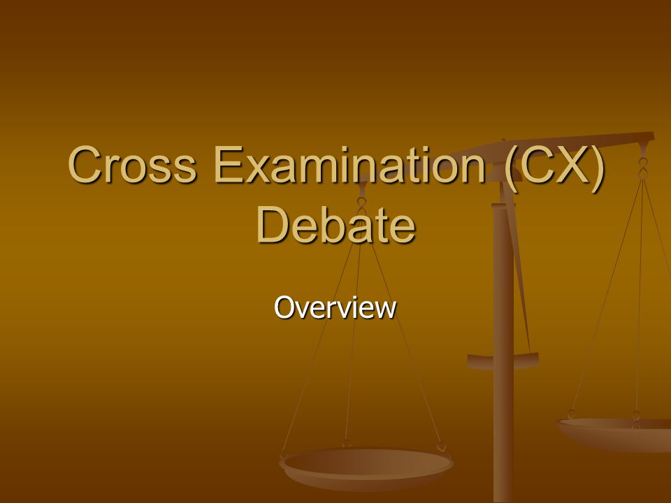 Cross Examination (CX) Debate Overview