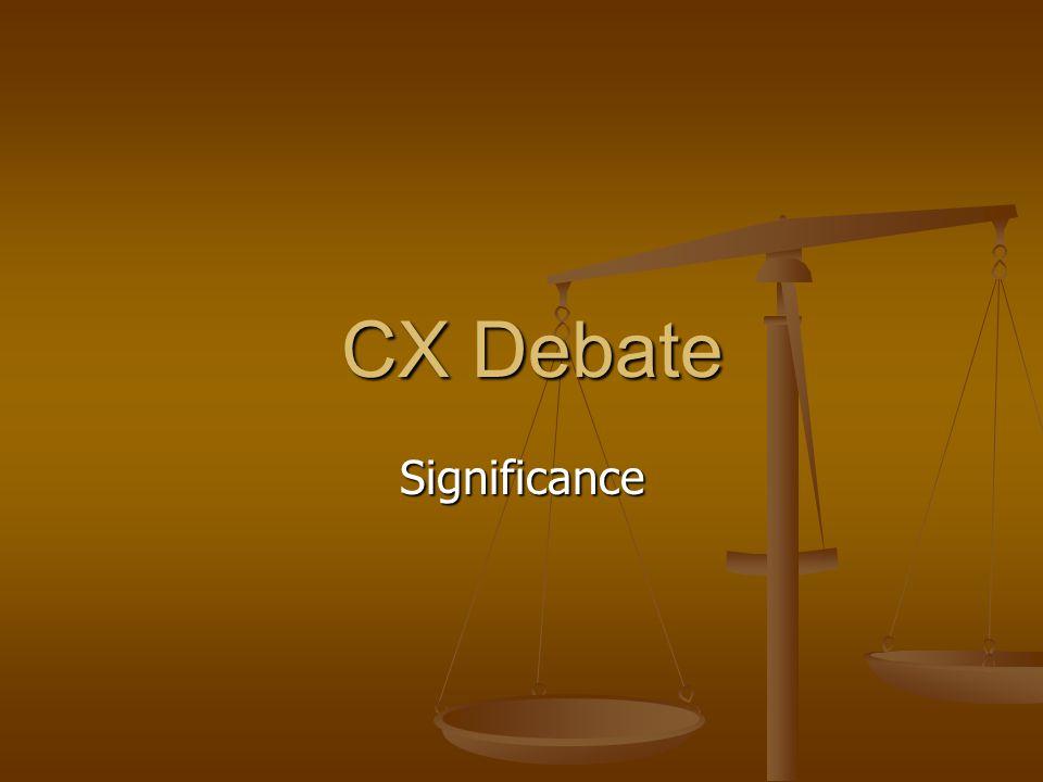 CX Debate CX Debate Significance