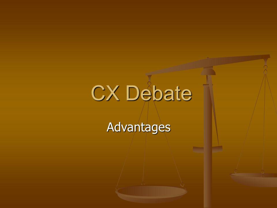 CX Debate CX Debate Advantages