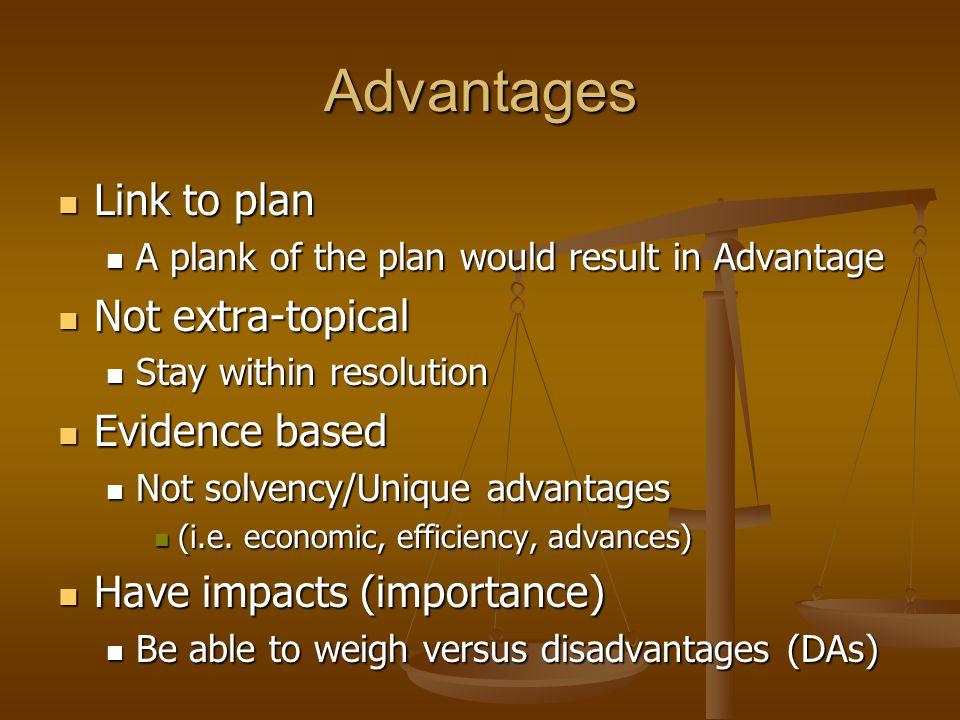 Advantages Link to plan Link to plan A plank of the plan would result in Advantage A plank of the plan would result in Advantage Not extra-topical Not