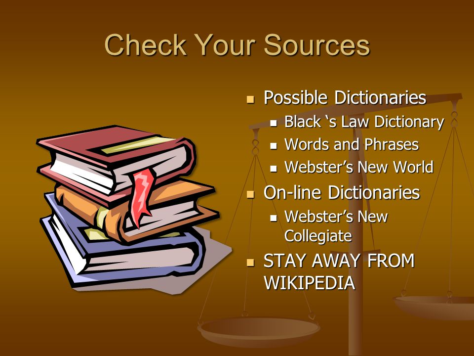 Check Your Sources Possible Dictionaries Black 's Law Dictionary Words and Phrases Webster's New World On-line Dictionaries Webster's New Collegiate S