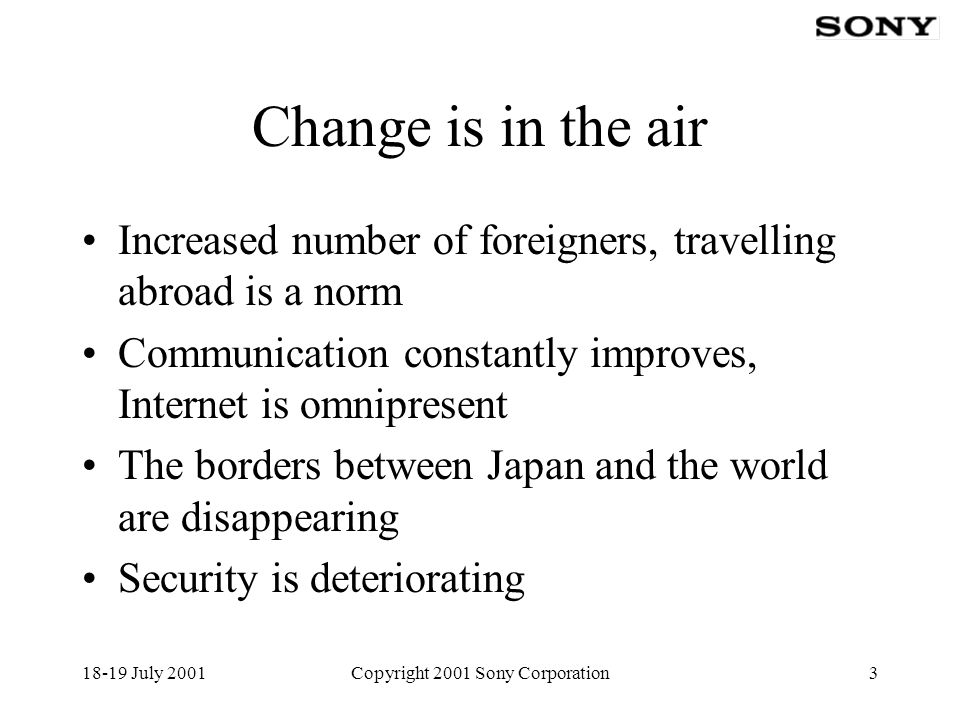 18-19 July 2001Copyright 2001 Sony Corporation4 e-Japan Recognition of the IT importance Target the vision for ideal IT society Establish priority policy areas Develop new nation-wide IT infrastructure Become one of the most developed IT nations in 2005 http://www1.kantei.go.jp/foreign/it_e.html