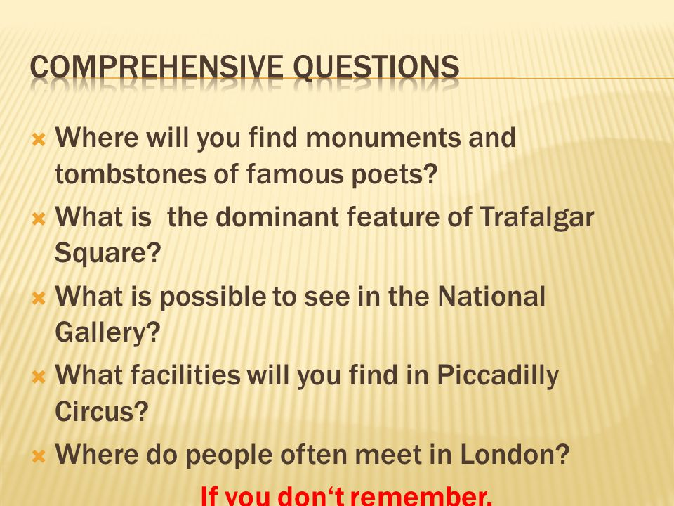  Where will you find monuments and tombstones of famous poets?  What is the dominant feature of Trafalgar Square?  What is possible to see in the N