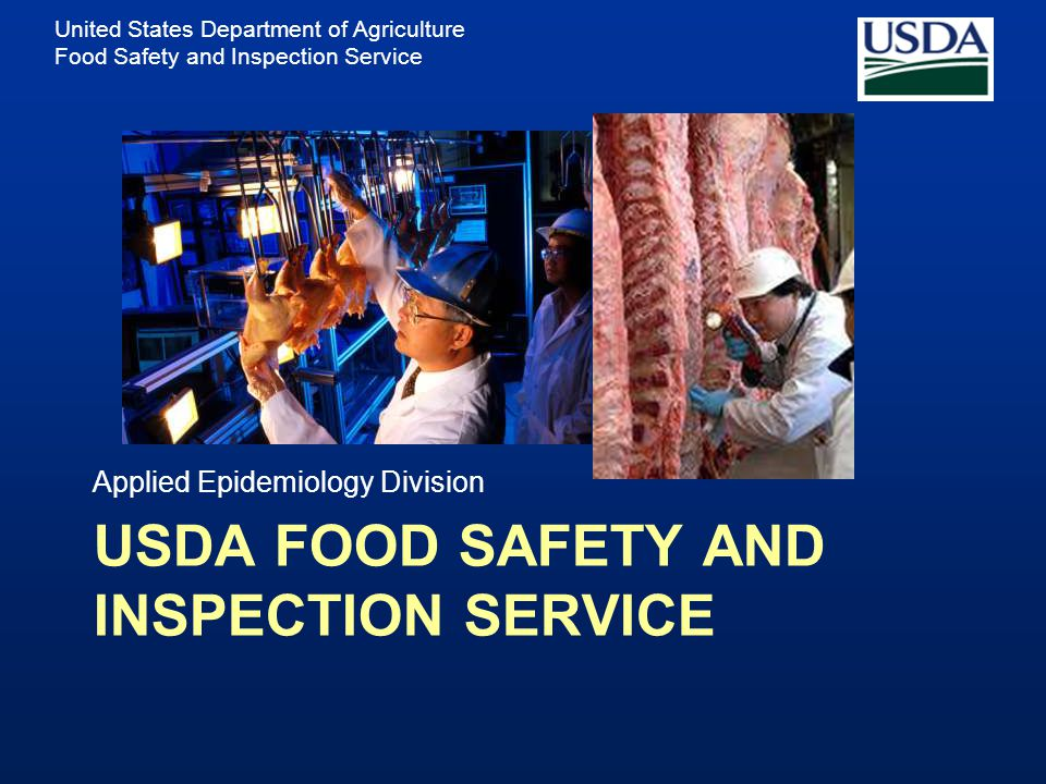 United States Department of Agriculture Food Safety and Inspection Service AGENDA Discuss the Food Safety and Inspection Service and the Applied Epide
