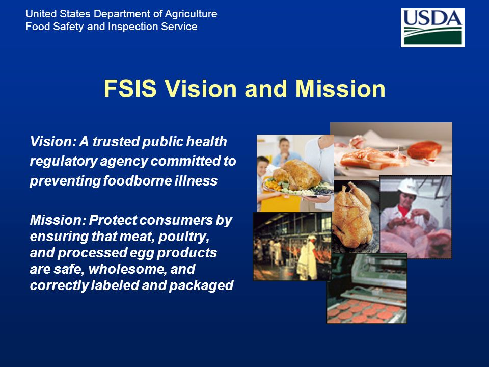 "United States Department of Agriculture Food Safety and Inspection Service What is the Food Safety and Inspection Service? ""One Team, One Purpose. We"