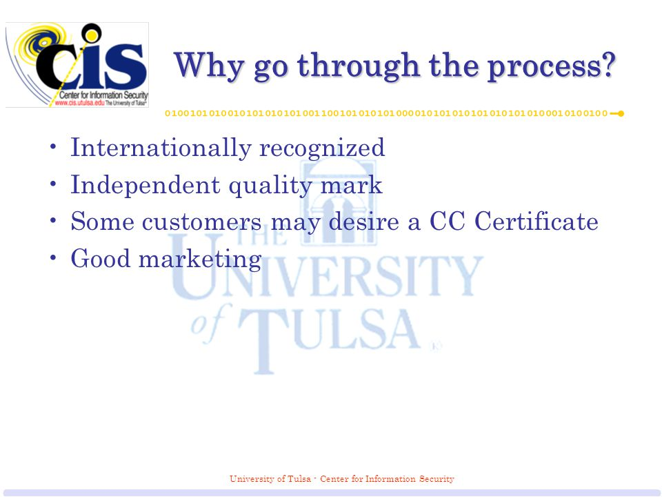 University of Tulsa - Center for Information Security Why go through the process.