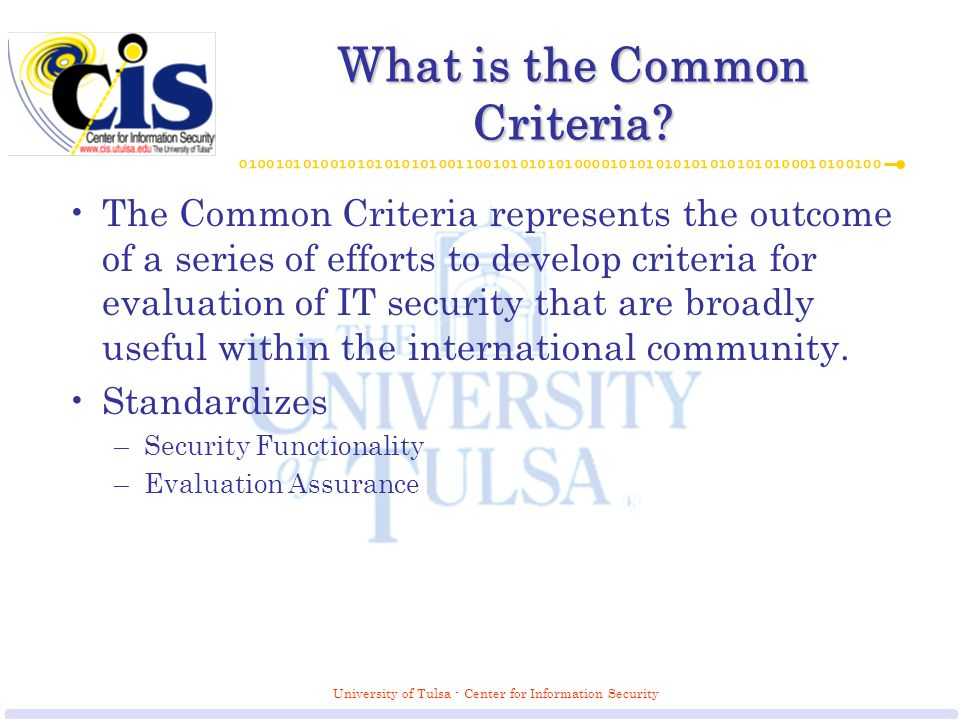 University of Tulsa - Center for Information Security What is the Common Criteria.