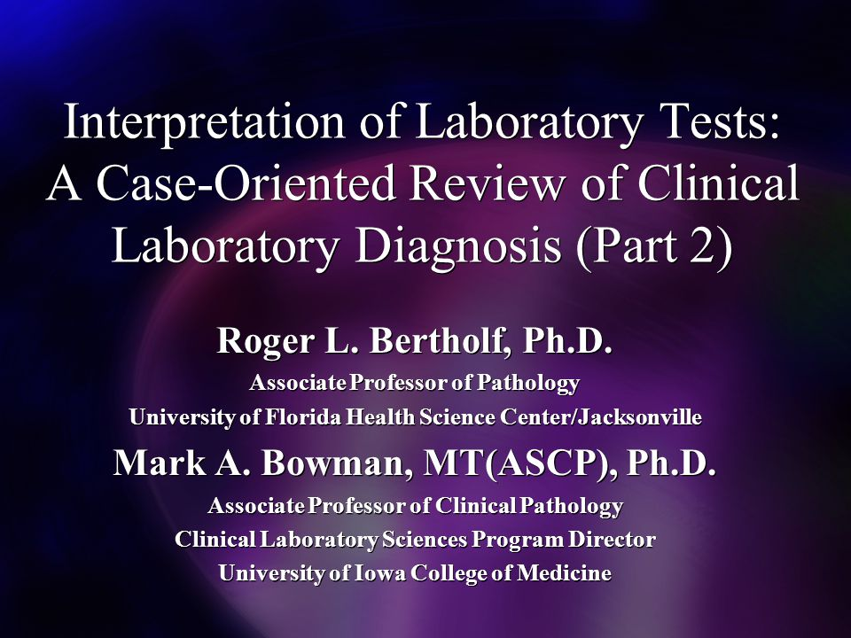 Interpretation of Laboratory Tests: A Case-Oriented Review of Clinical Laboratory Diagnosis (Part 2) Roger L.